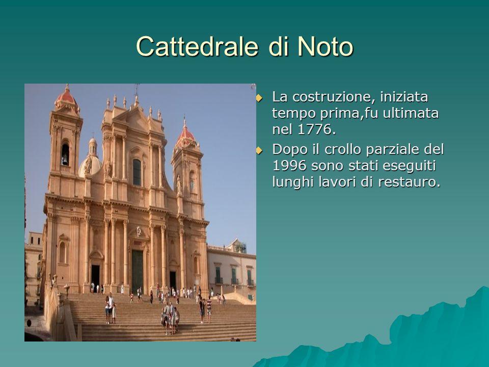 Cattedrale di Noto La costruzione, iniziata tempo prima,fu ultimata nel 1776. La costruzione, iniziata tempo prima,fu ultimata nel 1776. Dopo il croll