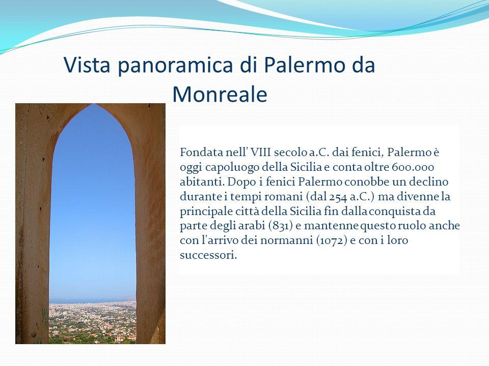 Palermo da visitare Palermo da visitare: E l unica vera metropoli della Sicilia contando circa 800.000 abitanti, e, adagiata ai piedi di monte Pellegrino sembra scivolare verso il mare nella famosissima Conca D oro.