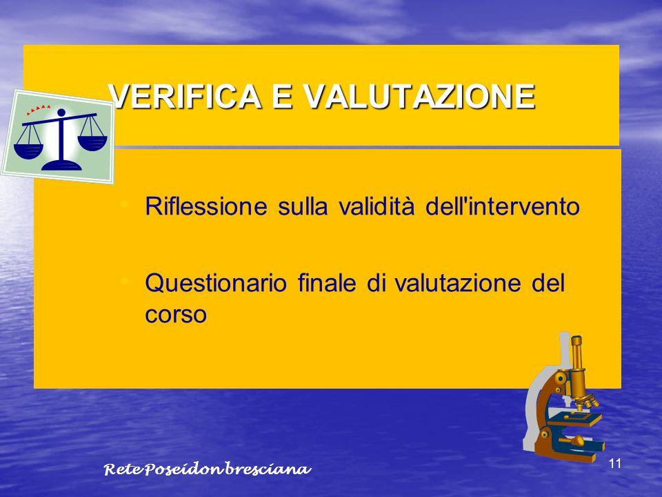 11 VERIFICA E VALUTAZIONE Riflessione sulla validità dell'intervento Questionario finale di valutazione del corso Rete Poseidon bresciana