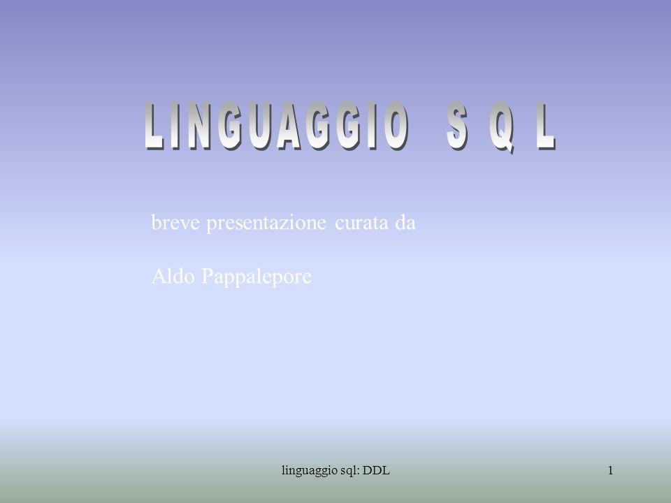 linguaggio sql: DDL2 I comandi del linguaggio SQL si dividono nei seguenti sottoinsiemi: - D M L Data Manipulation Language - D D L Data Description Language - D C L Data Control Language Il Data Description Language e quella parte del linguaggio SQL, che contiene tutti i comandi per la definizione di un database.