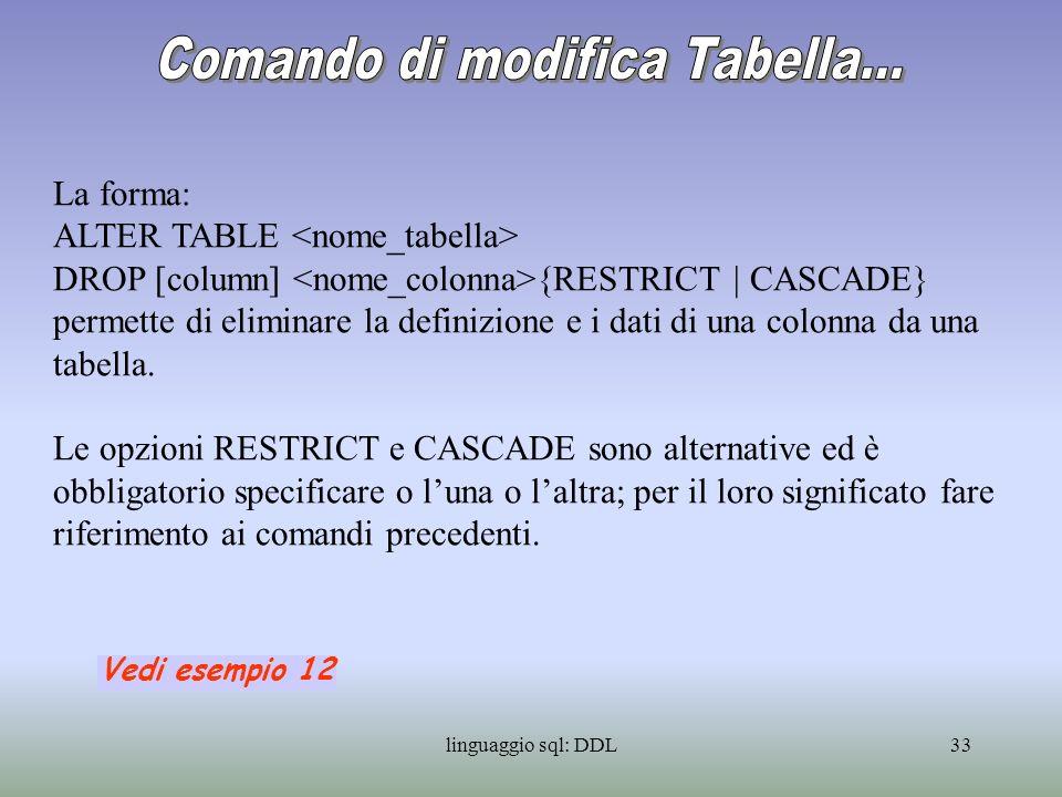 linguaggio sql: DDL34 La forma: ALTER TABLE ADD permette di aggiungere un nuovo vincolo di tabella a quelli già esistenti.
