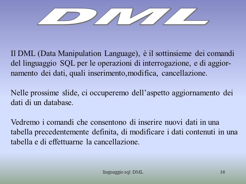 linguaggio sql: DML37 Il comando INSERT è utilizzato per linserimento dei dati in una tabella.