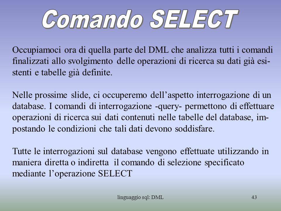 linguaggio sql: DML44 Le selezioni operano su tabelle e restituiscono come risultato una tabella.