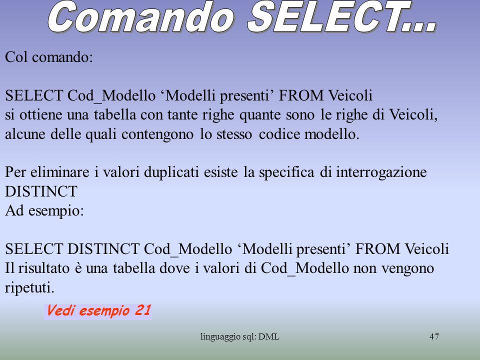 linguaggio sql: DML48 La clausola WHERE permette di specificare delle condizioni nella selezione.
