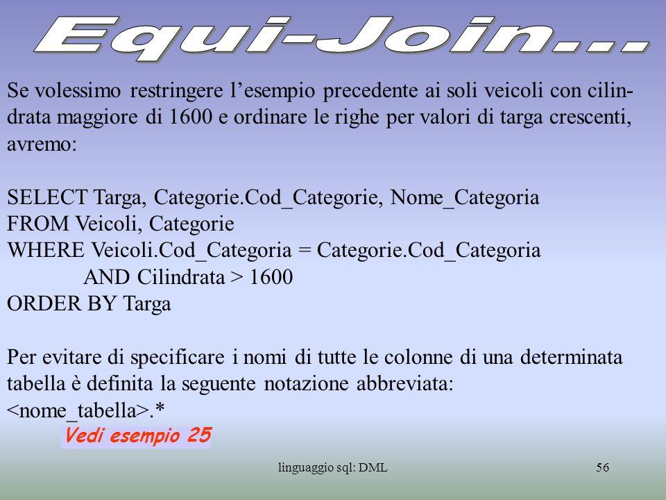 linguaggio sql: DML57 La equi-join è un caso particolare di inner-join: per la inner-join la condizione di join non deve essere necessariamente una condizione di uguaglianza.