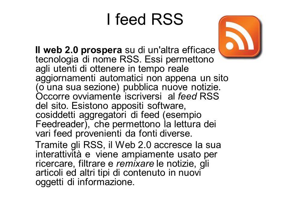 I feed RSS Il web 2.0 prospera su di un'altra efficace tecnologia di nome RSS. Essi permettono agli utenti di ottenere in tempo reale aggiornamenti au