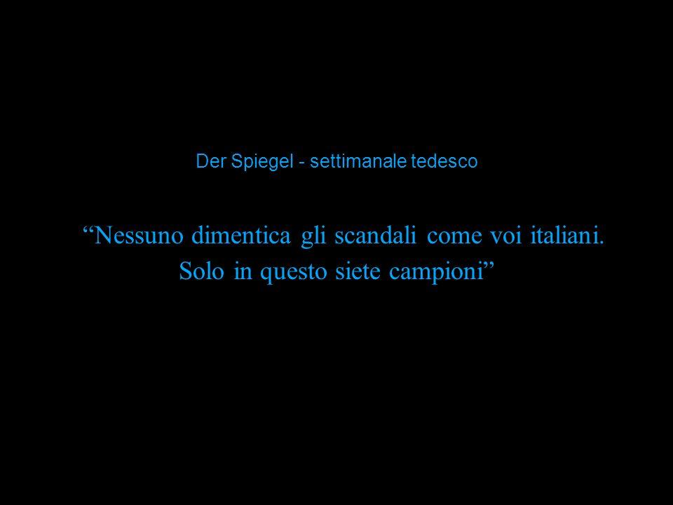 Nessuno dimentica gli scandali come voi italiani. Solo in questo siete campioni Der Spiegel - settimanale tedesco
