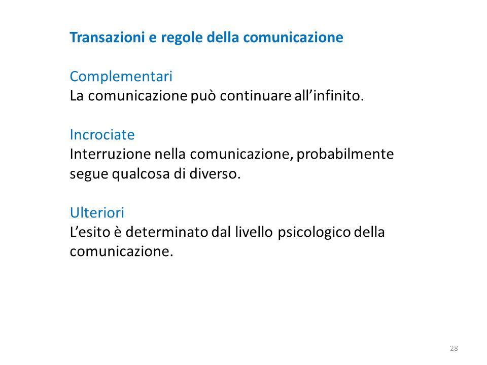 Transazioni e regole della comunicazione Complementari La comunicazione può continuare allinfinito. Incrociate Interruzione nella comunicazione, proba