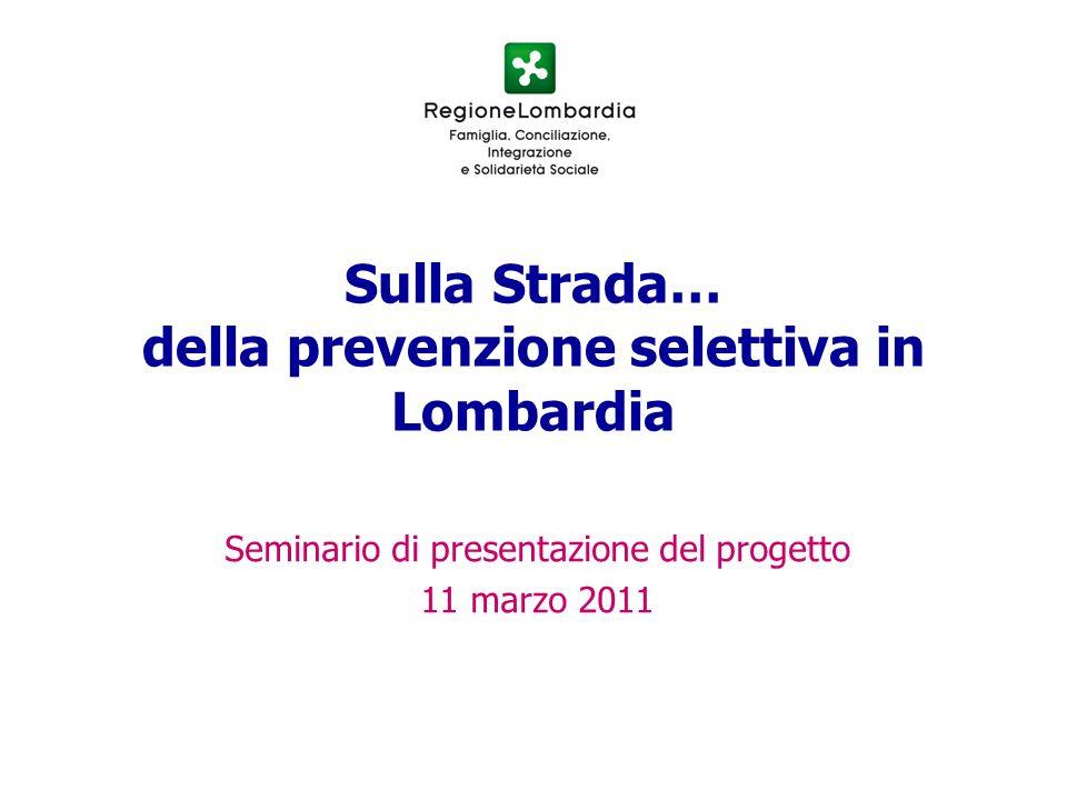 Sulla Strada… della prevenzione selettiva in Lombardia Seminario di presentazione del progetto 11 marzo 2011