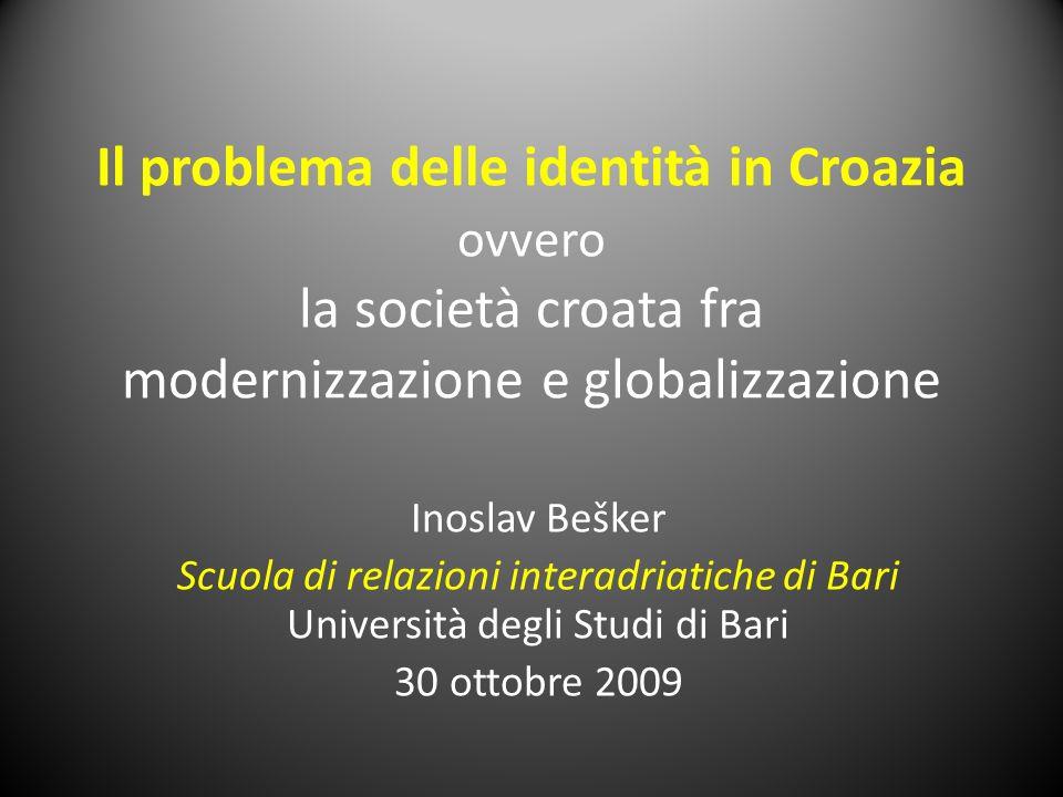 Il problema delle identità in Croazia ovvero la società croata fra modernizzazione e globalizzazione Inoslav Bešker Scuola di relazioni interadriatich
