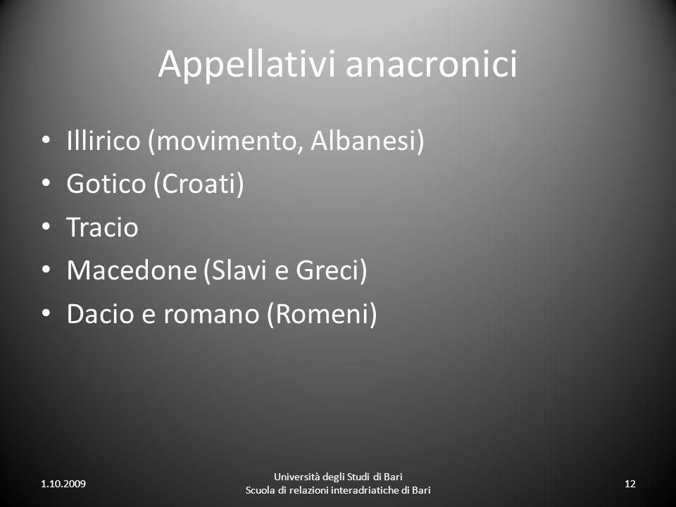 Appellativi anacronici Illirico (movimento, Albanesi) Gotico (Croati) Tracio Macedone (Slavi e Greci) Dacio e romano (Romeni) 1.10.2009 Università deg