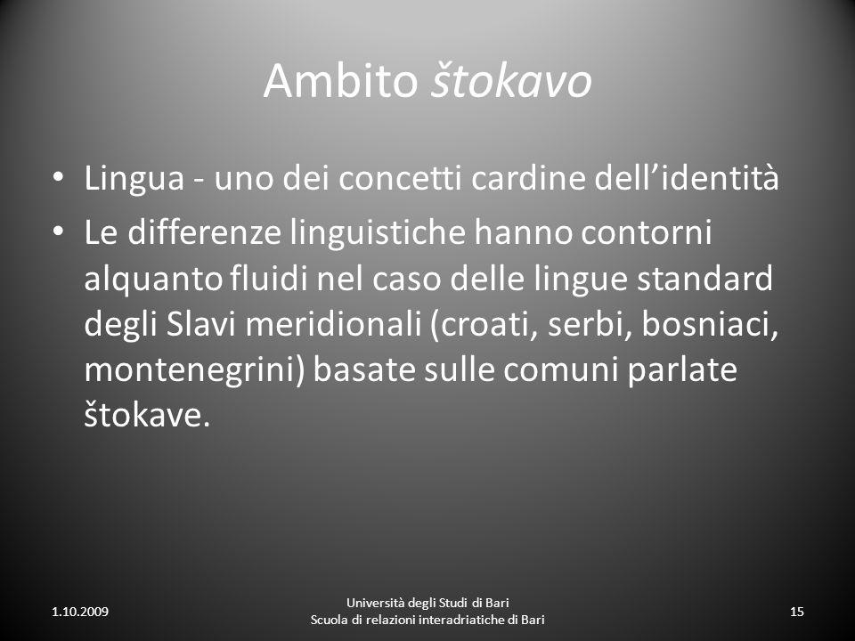 Ambito štokavo Lingua - uno dei concetti cardine dellidentità Le differenze linguistiche hanno contorni alquanto fluidi nel caso delle lingue standard