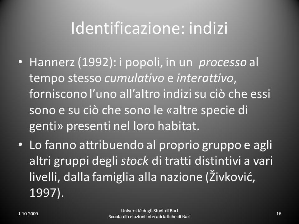 Identificazione: indizi Hannerz (1992): i popoli, in un processo al tempo stesso cumulativo e interattivo, forniscono luno allaltro indizi su ciò che