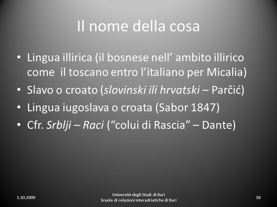 Il nome della cosa Lingua illirica (il bosnese nell ambito illirico come il toscano entro litaliano per Micalia) Slavo o croato (slovinski ili hrvatsk