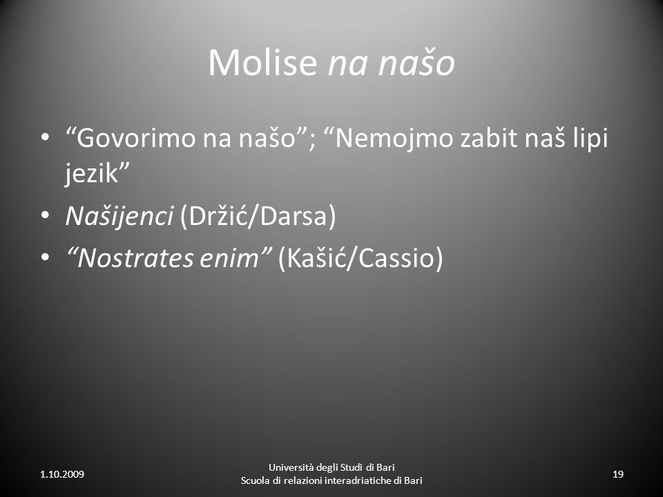 Molise na našo Govorimo na našo; Nemojmo zabit naš lipi jezik Našijenci (Držić/Darsa) Nostrates enim (Kašić/Cassio) 1.10.2009 Università degli Studi d
