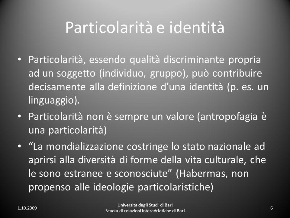 Particolarità e identità Particolarità, essendo qualità discriminante propria ad un soggetto (individuo, gruppo), può contribuire decisamente alla def
