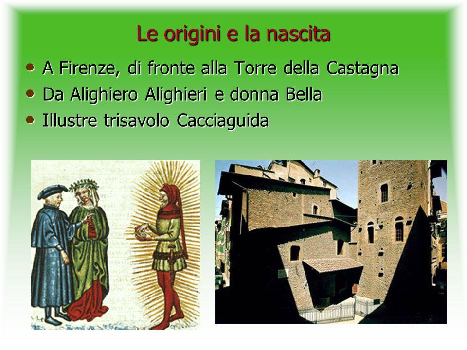 Le origini e la nascita A Firenze, di fronte alla Torre della Castagna A Firenze, di fronte alla Torre della Castagna Da Alighiero Alighieri e donna B