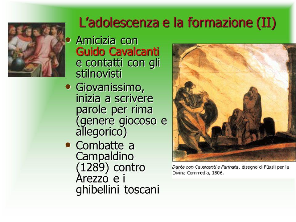 Ladolescenza e la formazione (II) Amicizia con Guido Cavalcanti e contatti con gli stilnovisti Amicizia con Guido Cavalcanti e contatti con gli stilno