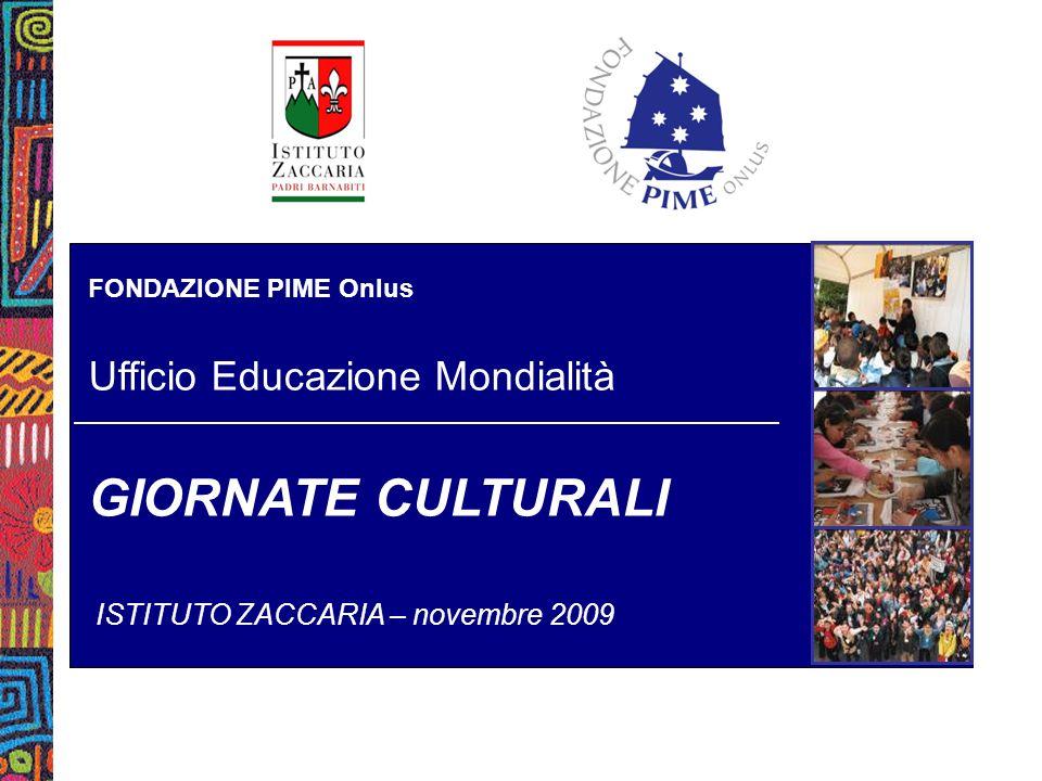 FONDAZIONE PIME Onlus Ufficio Educazione Mondialità GIORNATE CULTURALI ISTITUTO ZACCARIA – novembre 2009
