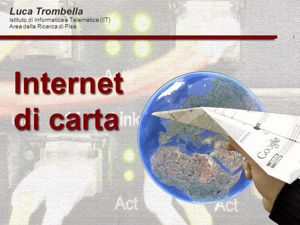 1 Luca Trombella Istituto di Informatica e Telematica (IIT) Area della Ricerca di Pisa Internet di carta