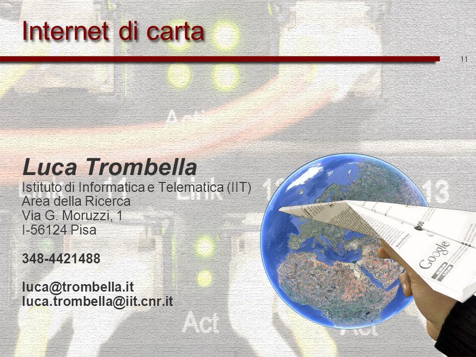 11 Luca Trombella Istituto di Informatica e Telematica (IIT) Area della Ricerca Via G. Moruzzi, 1 I-56124 Pisa 348-4421488 luca@trombella.it luca.trom