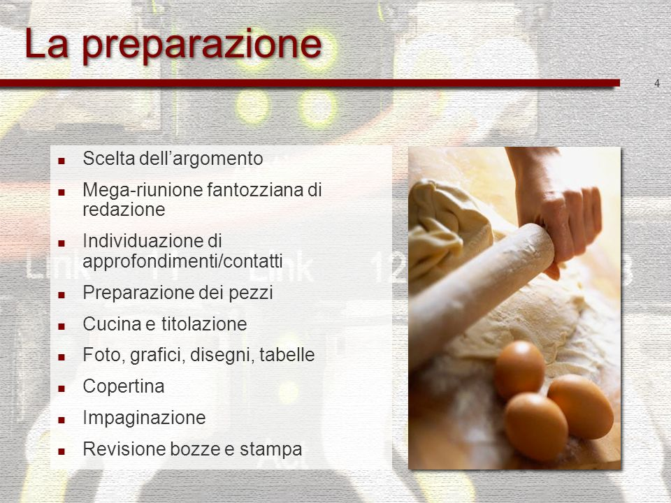 4 La preparazione Scelta dellargomento Mega-riunione fantozziana di redazione Individuazione di approfondimenti/contatti Preparazione dei pezzi Cucina