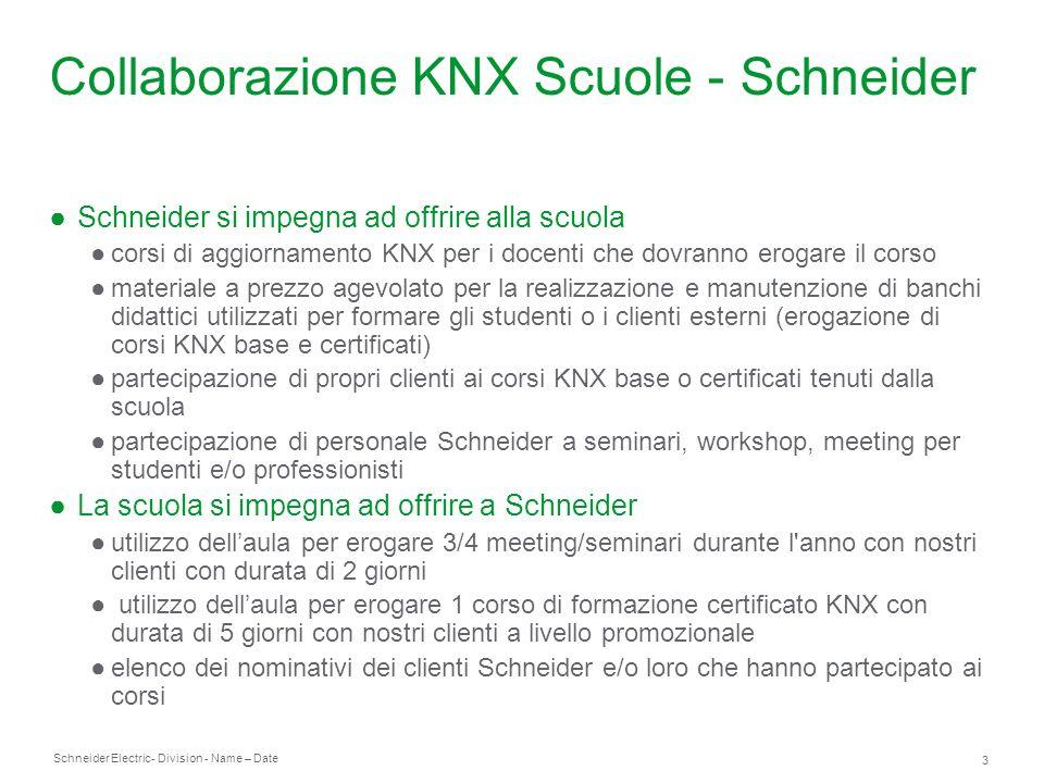 Schneider Electric 3 - Division - Name – Date Collaborazione KNX Scuole - Schneider Schneider si impegna ad offrire alla scuola corsi di aggiornamento