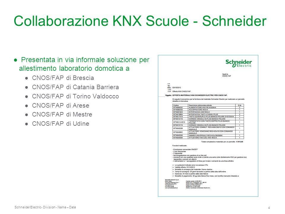 Schneider Electric 4 - Division - Name – Date Collaborazione KNX Scuole - Schneider Presentata in via informale soluzione per allestimento laboratorio