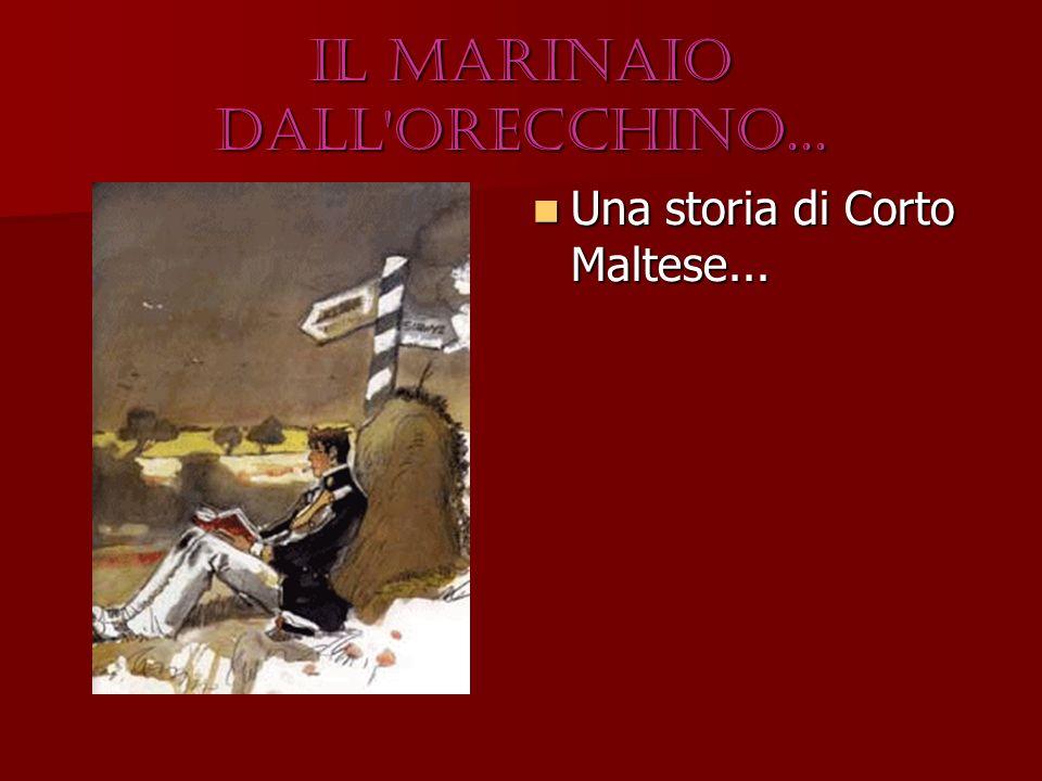 Il marinaio dall'orecchino... Una storia di Corto Maltese... Una storia di Corto Maltese...