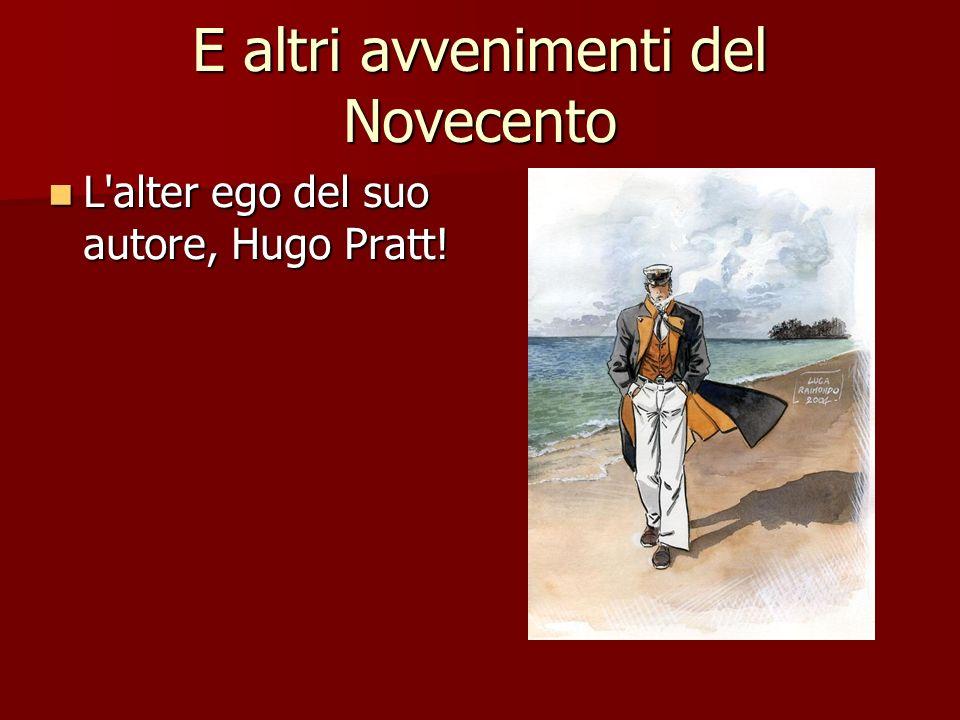 E altri avvenimenti del Novecento L alter ego del suo autore, Hugo Pratt.