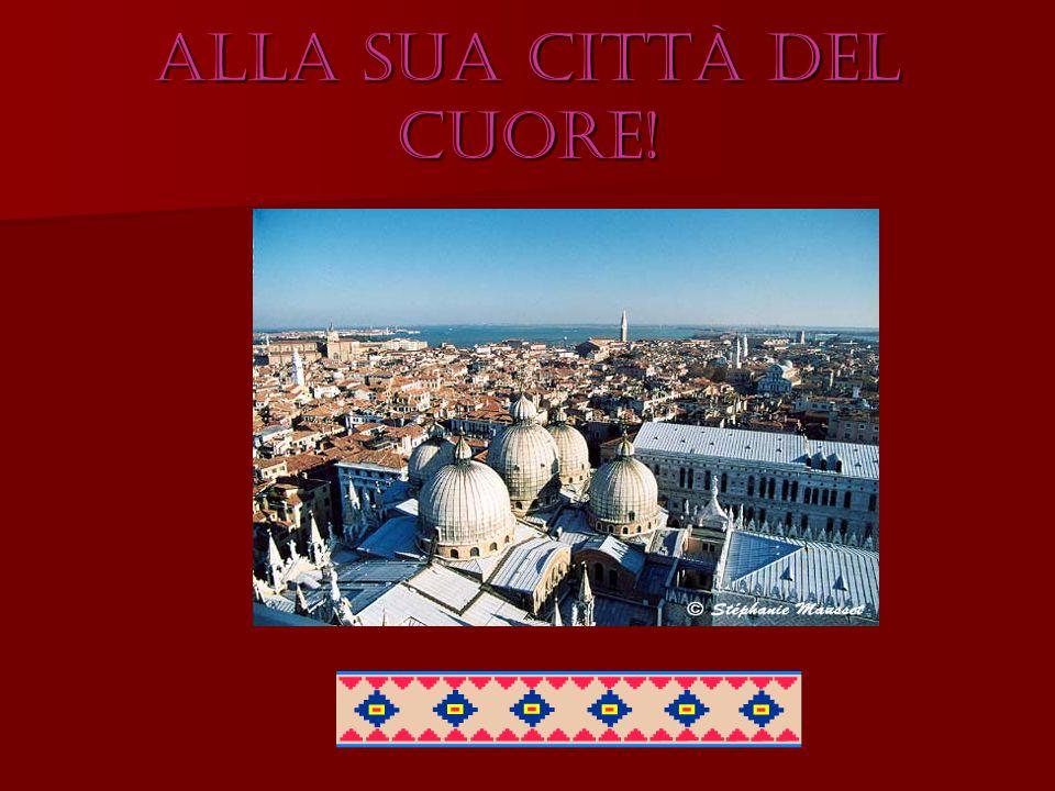 VENEZIA!!.« Venezia non mi lascia mai. E la mia esistenza e sarà la mia fine.