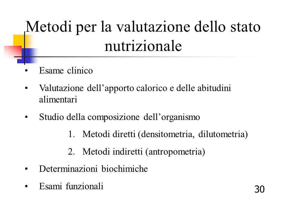 Metodi per la valutazione dello stato nutrizionale Esame clinico Valutazione dellapporto calorico e delle abitudini alimentari Studio della composizio