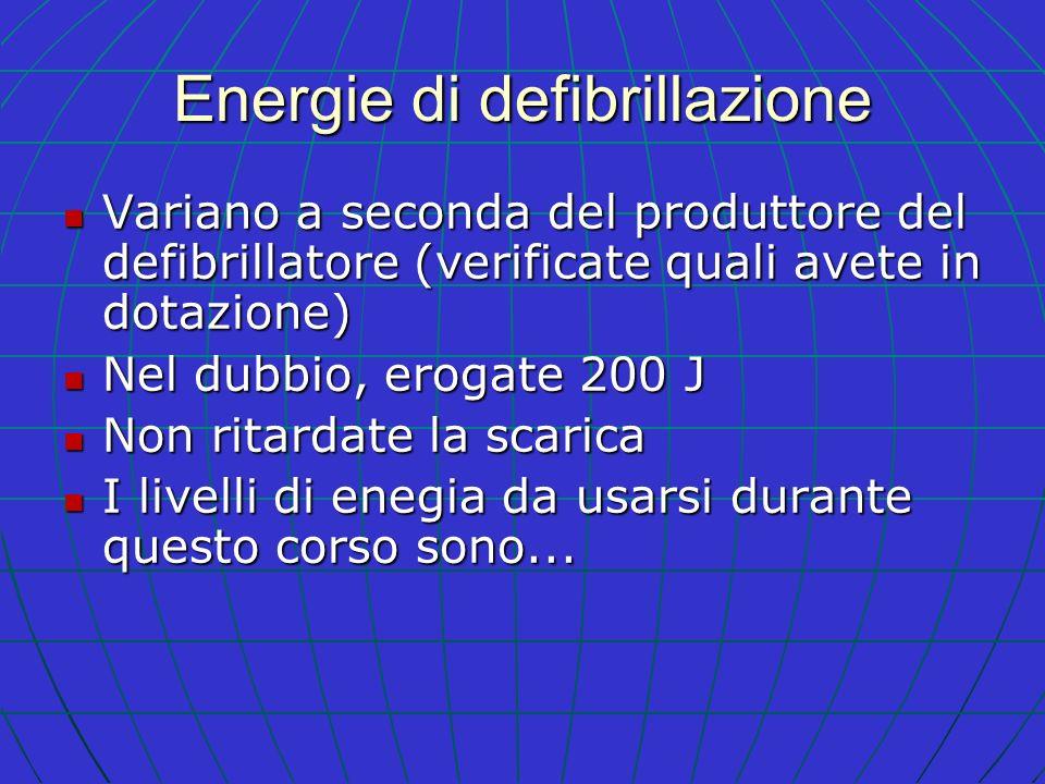 Energie di defibrillazione Variano a seconda del produttore del defibrillatore (verificate quali avete in dotazione) Variano a seconda del produttore