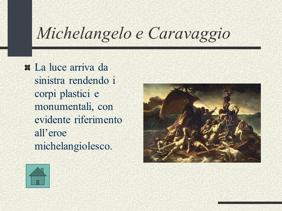 Michelangelo e Caravaggio La luce arriva da sinistra rendendo i corpi plastici e monumentali, con evidente riferimento alleroe michelangiolesco.