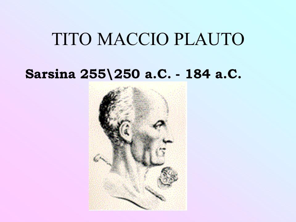 TITO MACCIO PLAUTO Sarsina 255\250 a.C. - 184 a.C.