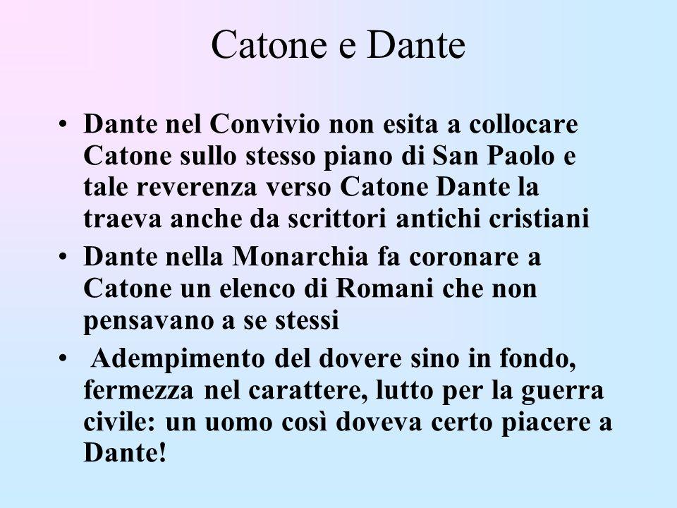 Catone e Dante Dante nel Convivio non esita a collocare Catone sullo stesso piano di San Paolo e tale reverenza verso Catone Dante la traeva anche da