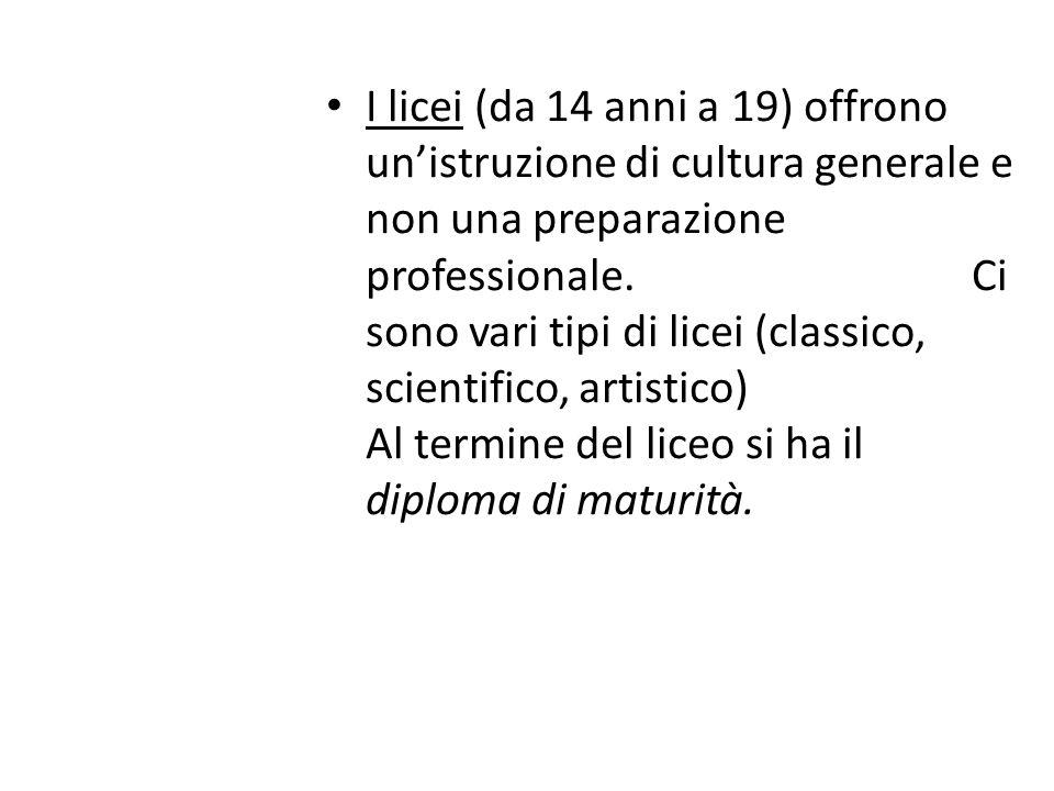 I licei (da 14 anni a 19) offrono unistruzione di cultura generale e non una preparazione professionale. Ci sono vari tipi di licei (classico, scienti