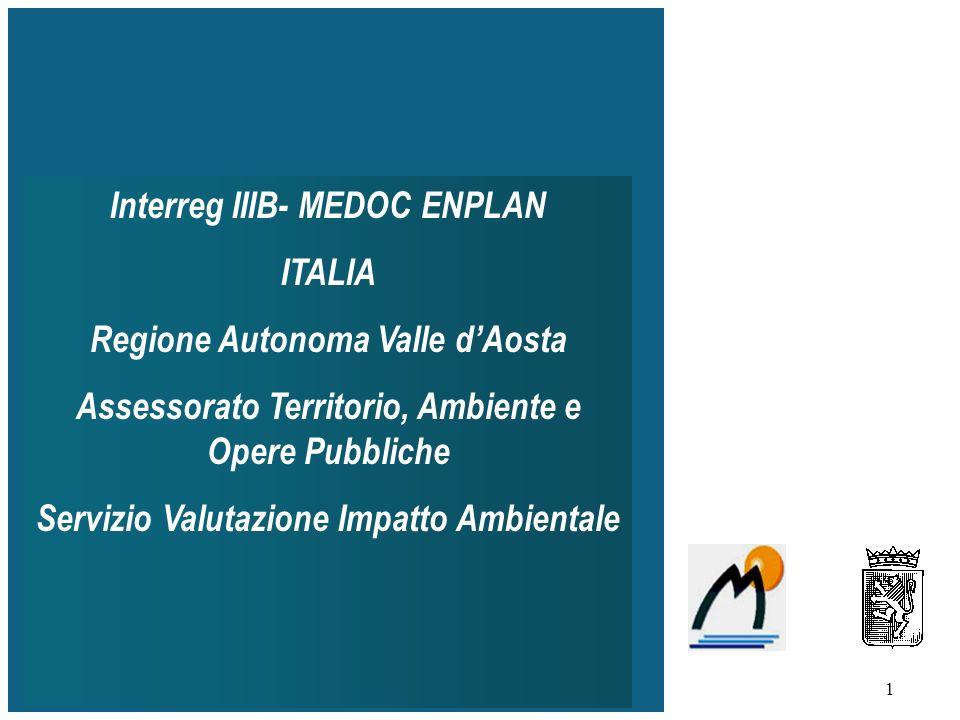 1 Interreg IIIB- MEDOC ENPLAN ITALIA Regione Autonoma Valle dAosta Assessorato Territorio, Ambiente e Opere Pubbliche Servizio Valutazione Impatto Ambientale