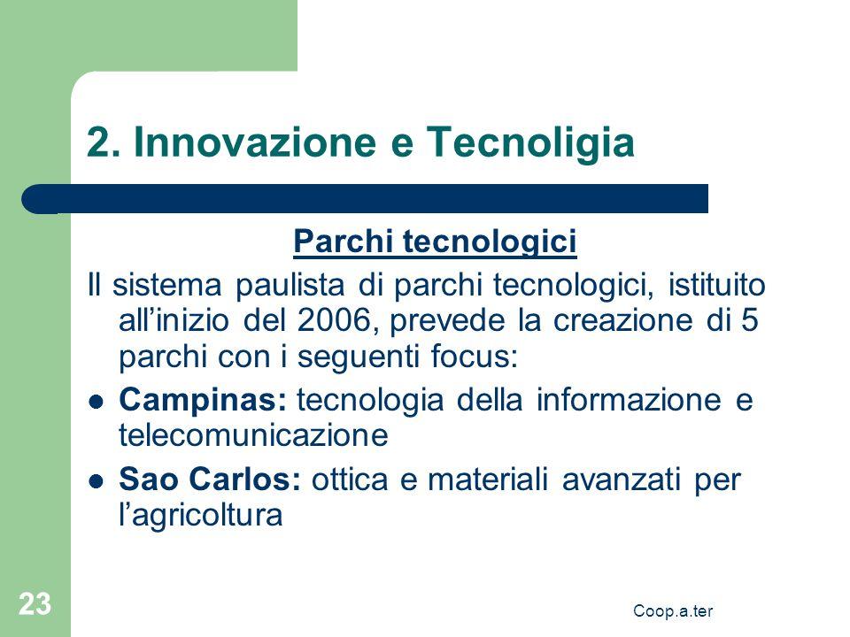 Coop.a.ter 23 2. Innovazione e Tecnoligia Parchi tecnologici Il sistema paulista di parchi tecnologici, istituito allinizio del 2006, prevede la creaz