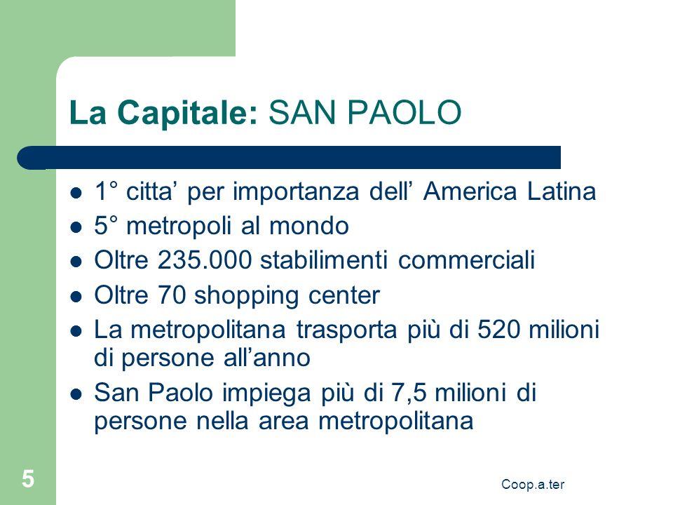 Coop.a.ter 5 La Capitale: SAN PAOLO 1° citta per importanza dell America Latina 5° metropoli al mondo Oltre 235.000 stabilimenti commerciali Oltre 70