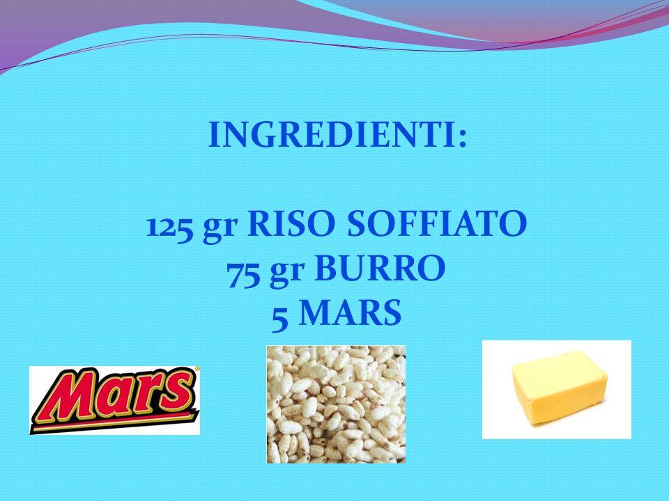 INGREDIENTI: 125 gr RISO SOFFIATO 75 gr BURRO 5 MARS