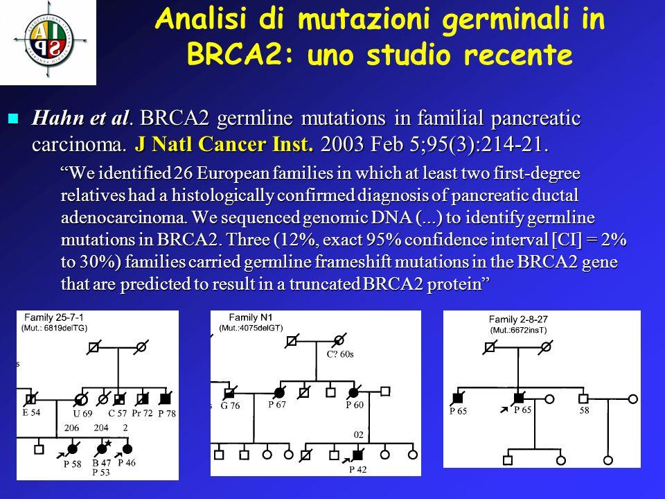 Analisi di mutazioni germinali in BRCA2: uno studio recente Hahn et al. BRCA2 germline mutations in familial pancreatic carcinoma. J Natl Cancer Inst.