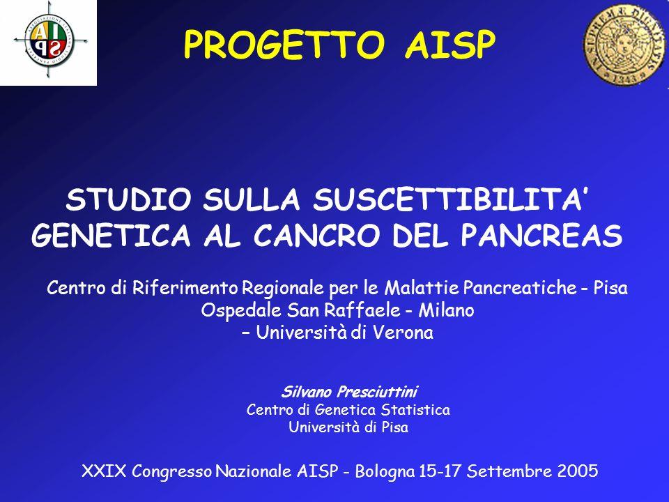 PROGETTO AISP STUDIO SULLA SUSCETTIBILITA GENETICA AL CANCRO DEL PANCREAS Silvano Presciuttini Centro di Genetica Statistica Università di Pisa XXIX C