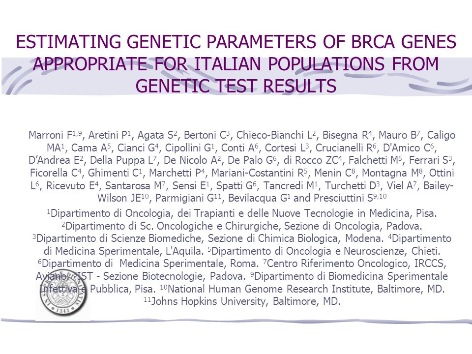 ESTIMATING GENETIC PARAMETERS OF BRCA GENES APPROPRIATE FOR ITALIAN POPULATIONS FROM GENETIC TEST RESULTS Marroni F 1,9, Aretini P 1, Agata S 2, Berto