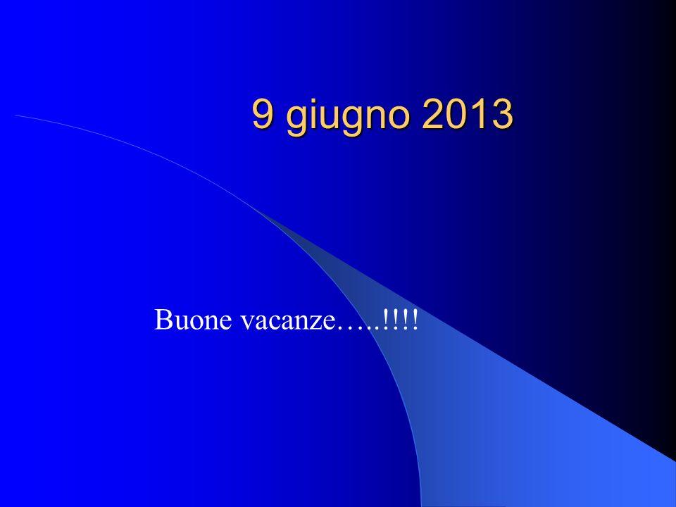 9 giugno 2013 Buone vacanze…..!!!!