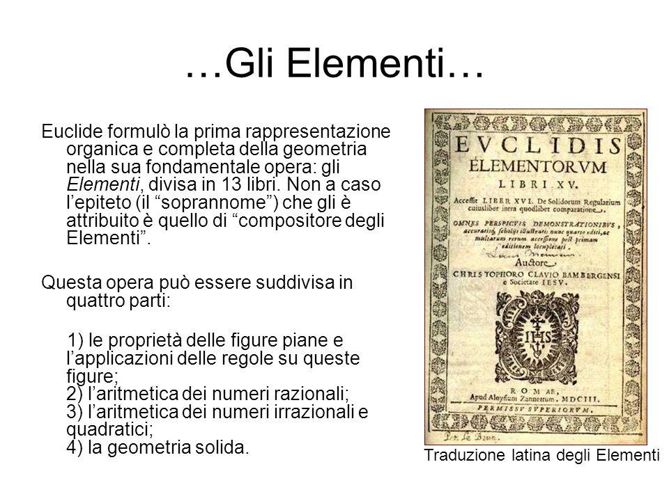 …Gli Elementi… Euclide formulò la prima rappresentazione organica e completa della geometria nella sua fondamentale opera: gli Elementi, divisa in 13