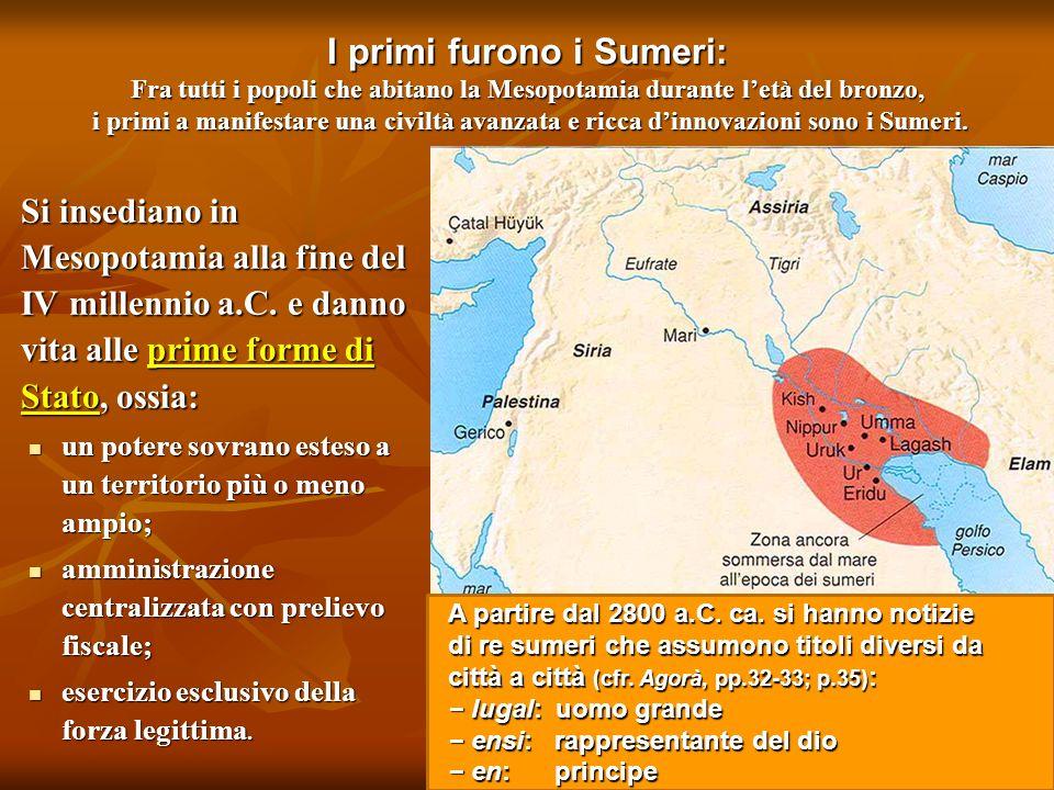 I primi furono i Sumeri: Fra tutti i popoli che abitano la Mesopotamia durante letà del bronzo, i primi a manifestare una civiltà avanzata e ricca din