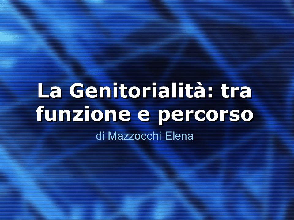La Genitorialità: tra funzione e percorso di Mazzocchi Elena