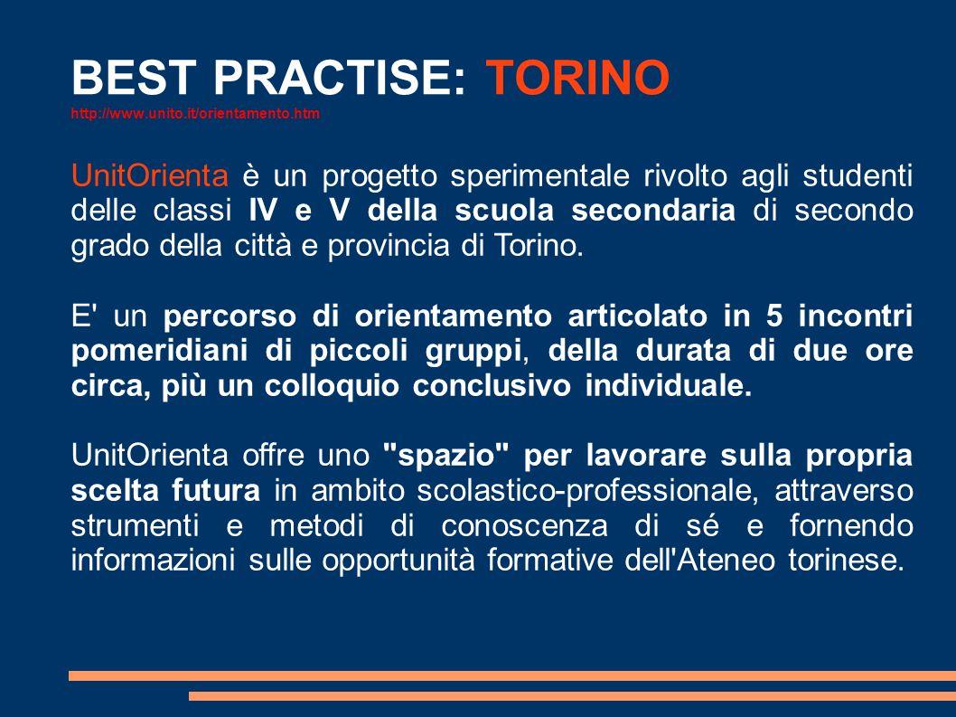 BEST PRACTISE: TORINO http://www.unito.it/orientamento.htm UnitOrienta è un progetto sperimentale rivolto agli studenti delle classi IV e V della scuola secondaria di secondo grado della città e provincia di Torino.
