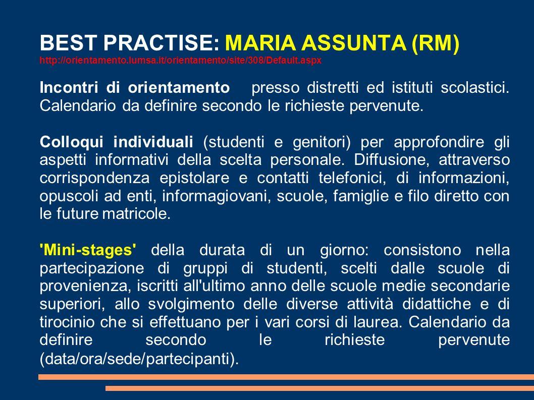 BEST PRACTISE: MARIA ASSUNTA (RM) http://orientamento.lumsa.it/orientamento/site/308/Default.aspx Incontri di orientamento presso distretti ed istituti scolastici.